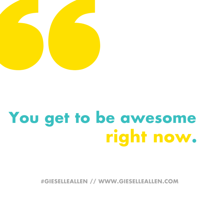 You Are Awesome RIGHT NOW